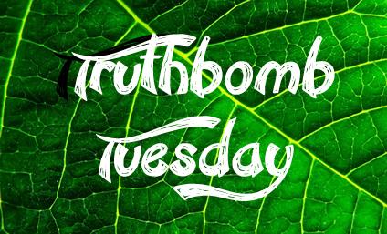 truthbomb tuesday